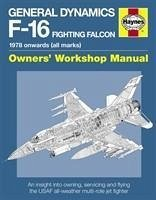General Dynamics F-16 Fighting Falcon Owners' Workshop Manual: 1978 Onwards (All Marks): An Insight Into Operating, Maintaining and Flying the USAF Al - Davies, Steve