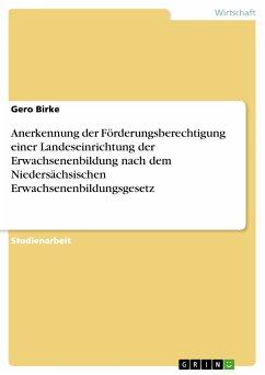 Anerkennung der Förderungsberechtigung einer Landeseinrichtung der Erwachsenenbildung nach dem Niedersächsischen Erwachsenenbildungsgesetz (eBook, PDF)