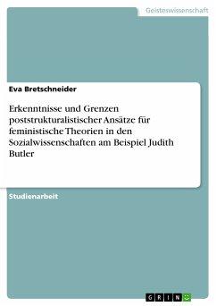 Erkenntnisse und Grenzen poststrukturalistischer Ansätze für feministische Theorien in den Sozialwissenschaften am Beispiel Judith Butler (eBook, PDF)