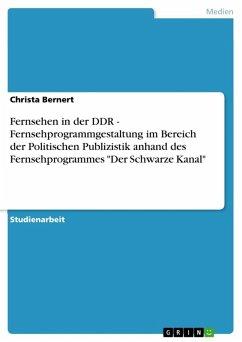 """Fernsehen in der DDR - Fernsehprogrammgestaltung im Bereich der Politischen Publizistik anhand des Fernsehprogrammes """"Der Schwarze Kanal"""" (eBook, ePUB)"""