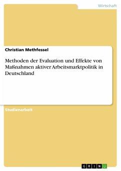 Methoden der Evaluation und Effekte von Maßnahmen aktiver Arbeitsmarktpolitik in Deutschland (eBook, PDF)