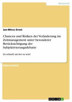 Chancen und Risiken der Veränderung im Zeitmanagement unter besonderer Berücksichtigung der Subjektivierungsdebatte (eBook, PDF)