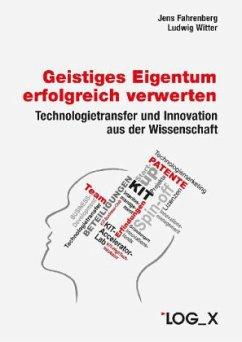 Geistiges Eigentum erfolgreich verwerten - Fahrenberg, Jens; Witter, Ludwig