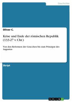 Krise und Ende der römischen Republik (133-27 v. Chr.) (eBook, PDF)