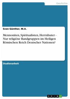 Mennoniten, Spiritualisten, Herrnhuter - Nur religiöse Randgruppen im Heiligen Römischen Reich Deutscher Nationen? (eBook, ePUB)