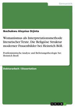 Womanismus als Interpretationsmethode literarischer Texte. Die Religiöse Struktur moderner Frauenbilder bei Heinrich Böll. (eBook, PDF)
