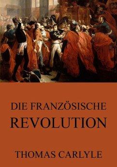 Die französische Revolution (eBook, ePUB) - Carlyle, Thomas