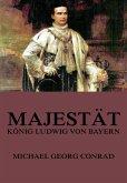 Majestät - König Ludwig von Bayern (eBook, ePUB)