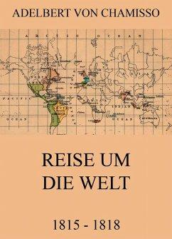 Reise um die Welt (1815 - 1818) (eBook, ePUB) - Chamisso, Adelbert Von
