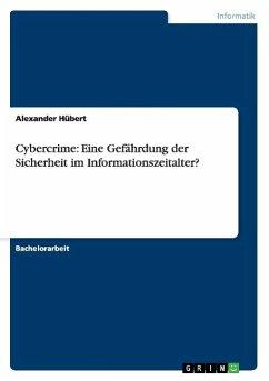 Cybercrime: Eine Gefährdung der Sicherheit im Informationszeitalter? - Hübert, Alexander