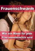 Frauenschwarm - Wie ein Mann für jede Frau unentbehrlich wird (eBook, ePUB)