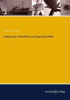 Leitfaden der Luftschiffahrt und Flugtechnik (1909) - Nimführ, Raimund