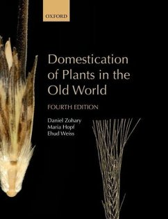 Domestication of Plants in the Old World - Zohary, Daniel (Professor Emeritus, Department of Evolution, Systema; Hopf, Maria (Formerly Head of the Botany Department, Romisch-Germani; Weiss, Ehud (The Institute of Archaeology, Bar-Ilan University, Rama