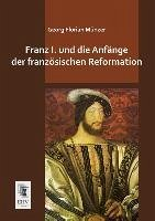 Franz I. und die Anfänge der französischen Reformation