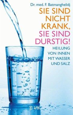 Sie sind nicht krank, Sie sind durstig! (eBook, PDF) - Batmanghelidj, F.