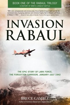 Invasion Rabaul: The Epic Story of Lark Force, the Forgotten Garrison, January-July 1942 - Gamble, Bruce D.
