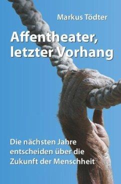 Affentheater, letzter Vorhang - Tödter, Markus