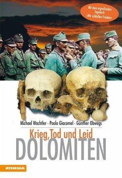 Dolomiten - Krieg Tod und Leid - Wachtler, Michael;Giacomel, Paolo;Obwegs, Günther