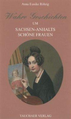Wahre Geschichten um Sachsen-Anhalts schöne Frauen - Röhrig, Anna E.