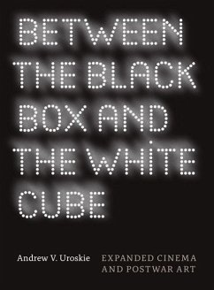 Between the Black Box and the White Cube: Expanded Cinema and Postwar Art - Uroskie, Andrew V.