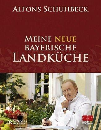 Meine neue bayerische Landküche von Alfons Schuhbeck - Buch - bücher.de