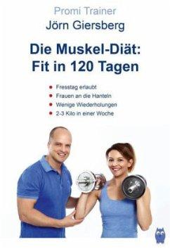Die Muskel-Diät: Fit in 120 Tagen - Giersberg, Jörn