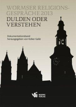 Wormser Religionsgespräche 2013: Dulden oder Verstehen