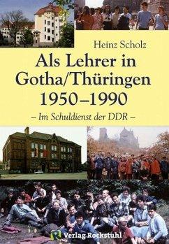 Als Lehrer in Gotha/Thüringen 1950-1990 (eBook, ePUB) - Scholz, Heinz