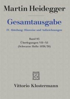 Gesamtausgabe. 4 Abteilungen / Überlegungen VII - XI - Heidegger, Martin