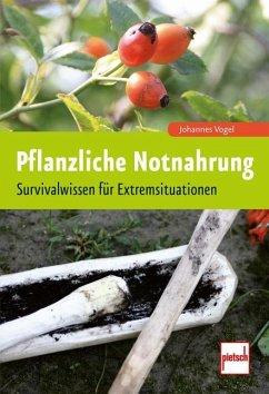 Pflanzliche Notnahrung - Vogel, Johannes