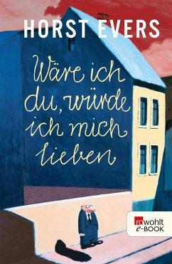 Wäre ich du, würde ich mich lieben (eBook, ePUB) - Evers, Horst