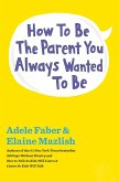 How to Be the Parent You Always Wanted to Be (eBook, ePUB)