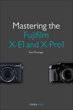 Mastering the Fujifilm X-E1 and X-Pro1 (eBook, ePUB) - Pfirstinger, Rico