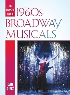 The Complete Book of 1960s Broadway Musicals - Dietz, Dan