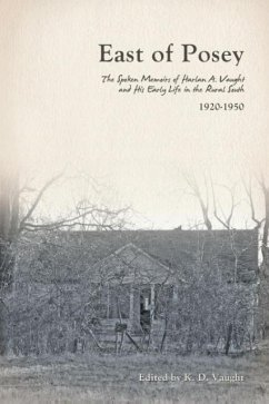 East of Posey: The Spoken Memoirs of Harlan A. Vaught and His Early Life in the Rural South (1920-1950) - Vaught, K. D.