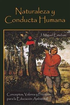 Naturaleza y Conducta Humana: Conceptos, Valores y Practicas Para La Educacion Ambiental - Esteban, J. Miguel