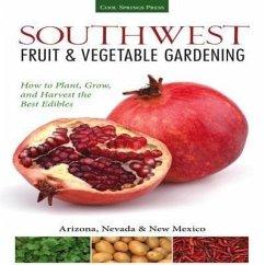 Southwest Fruit & Vegetable Gardening: Plant, Grow, and Harvest the Best Edibles - Soule, Jacqueline