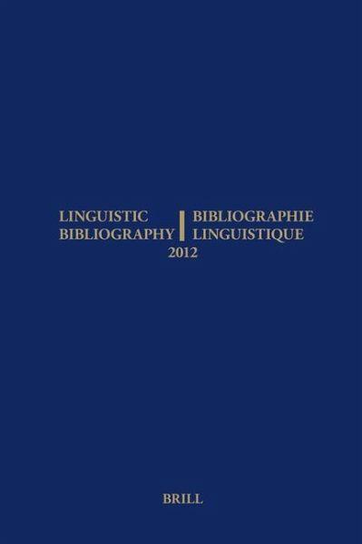 Linguistic Bibliography for the Year 2012 / / Bibliographie Linguistique de l'Année 2012: And Supplement for Previous Years / Et Complement Des Années