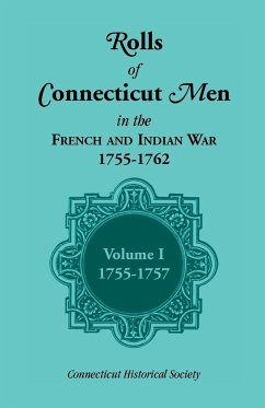 Rolls of Connecticut Men in the French and Indian War, 1755-1762, Vol. 1, 1755-1757 - Connecticut Historical Society; Connecticut Historical Society Staff