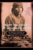 Bury My Heart at Wounded Knee: An Indianhistory of the American West