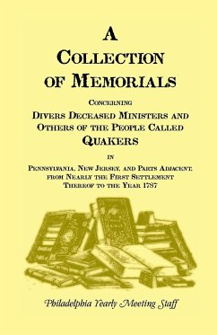 A Collection of Memorials Concerning Diverse Deceased Ministers and Others of the People Called Quakers in Pennsylvania, New Jersey, and Parts Adjac - Philadelphia Yearly Meeting; Philadelphia Yearly Meeting Staff
