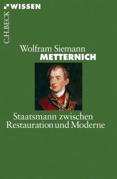 Metternich: Staatsmann zwischen Restauration und Moderne (eBook, ePUB) - Siemann, Wolfram
