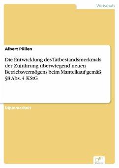 Die Entwicklung des Tatbestandsmerkmals der Zuführung überwiegend neuen Betriebsvermögens beim Mantelkauf gemäß §8 Abs. 4 KStG (eBook, PDF) - Püllen, Albert