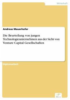 Die Beurteilung von jungen Technologieunternehmen aus der Sicht von Venture Capital Gesellschaften (eBook, PDF) - Mauerhofer, Andreas