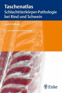 Taschenatlas Schlachttierkörper-Pathologie bei Rind und Schwein (eBook, ePUB) - Vallant, André