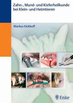 Zahn- und Kieferheilkunde bei Klein- und Heimtieren (eBook, ePUB) - Eickhoff, Markus