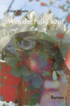Wen der Falke küsst - Woelm, Elmar