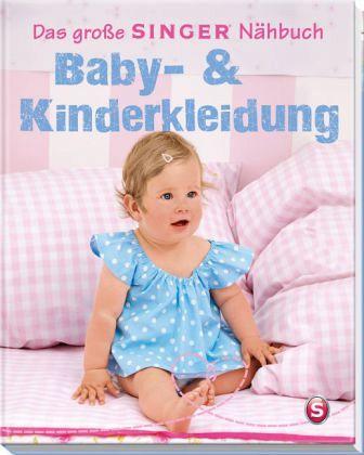 das gro e singer n hbuch baby kinderkleidung portofrei bei b bestellen. Black Bedroom Furniture Sets. Home Design Ideas