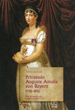 Prinzessin Auguste Amalie von Bayern (1788-1851) - Schroll, Armin