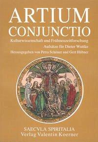 Artium conjunctio. Kulturwissenschaft und Frühneuzeit-Forschung.